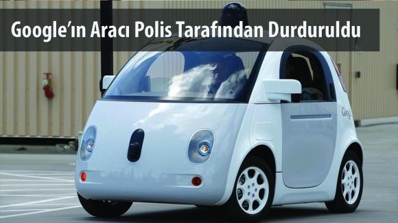 Google'ın Sürücüsüz Aracını Polis Durdurdu!