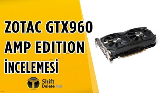Zotac GTX 960 AMP Edition İncelemesi