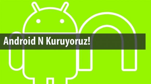 Android Nougat Nasıl Kurulur? – Rehber