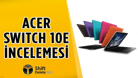 Acer Switch 10 E İnceleme