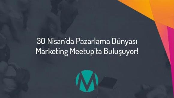 Pazarlama Dünyasının Kalbi Marketing Meetup'ta Atıyor!