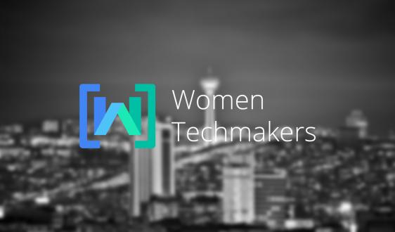 Women Techmakers Ankara Etkinliği Başlıyor