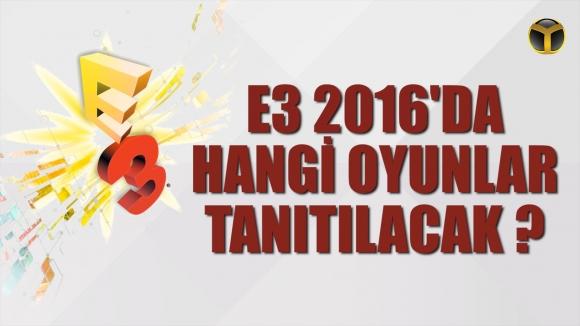 E3 2016'da Neler Tanıtılacak?