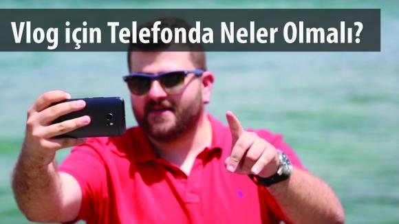 Vlog için Telefonda Olmazsa Olmaz 5 Özellik