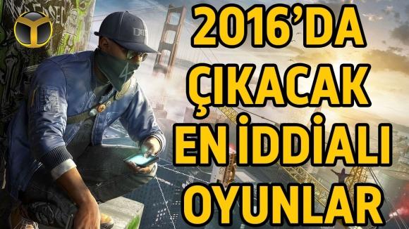 2016'da Çıkacak En İddialı Oyunlar