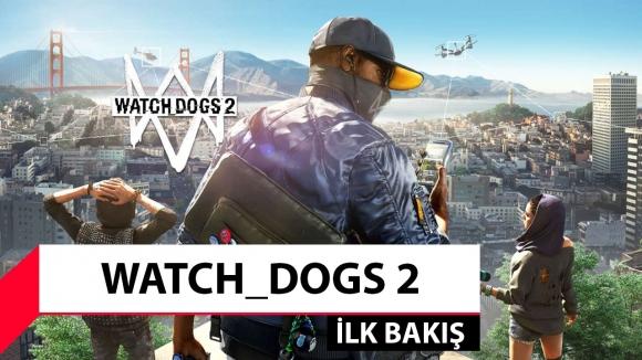 Watch_Dogs 2 oynadık!