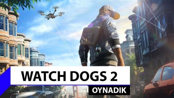 Watch Dogs 2 ilk izlenim