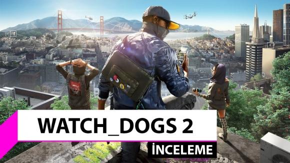 Watch Dogs 2 inceleme – Bu sefer olmuş!