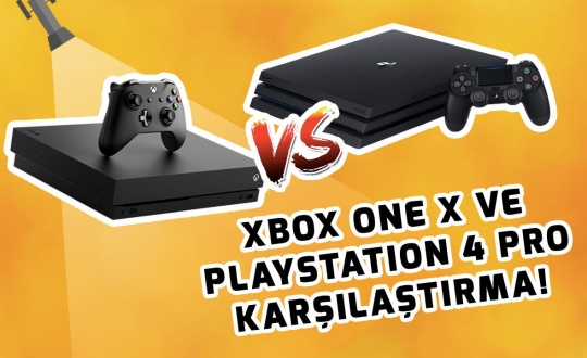 Xbox One X vs PlayStation 4 Pro karşılaştırma