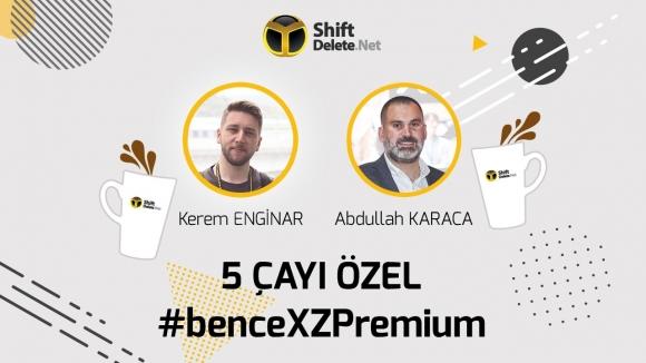 Xperia XZ Premium – 5 Çayı #130