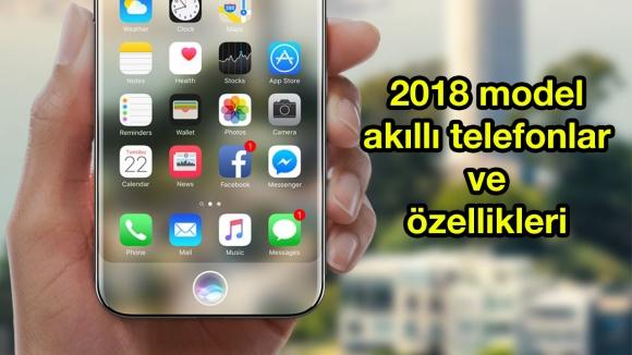 2018 yılında çıkacak akıllı telefonlar