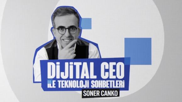 Dijital CEO ile Teknoloji Sohbetleri devam ediyor!