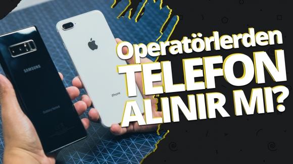 Operatörden telefon almak mantıklı mı? (VİDEO)