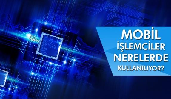 Mobil işlemciler hangi cihazlarda kullanılıyor?