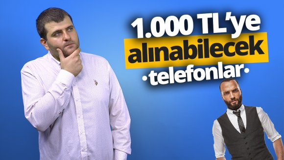 1000 TL'ye alınabilecek telefonlar! (Video)