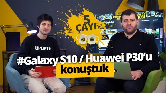 Galaxy S10 ve Huawei P30 nasıl olacak? 5 Çayı # 209