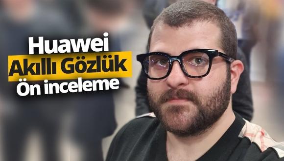 Huawei'nin akıllı gözlüğünü denedik! (Video)