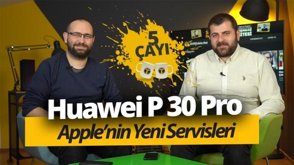 P30 Pro, Mi 9 Türkiye fiyatı ve Apple servisleri! 5 Çayı #216