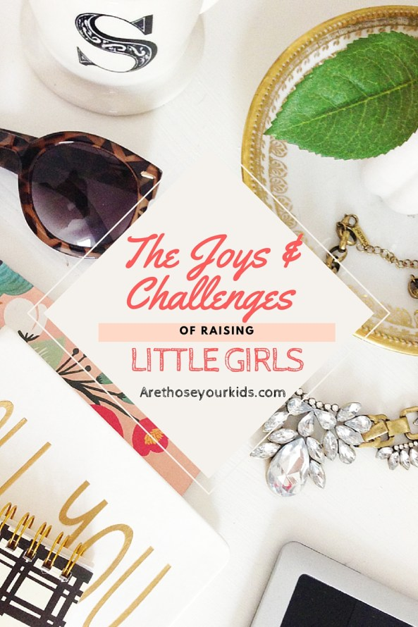 the joys and challenges of raising little girls