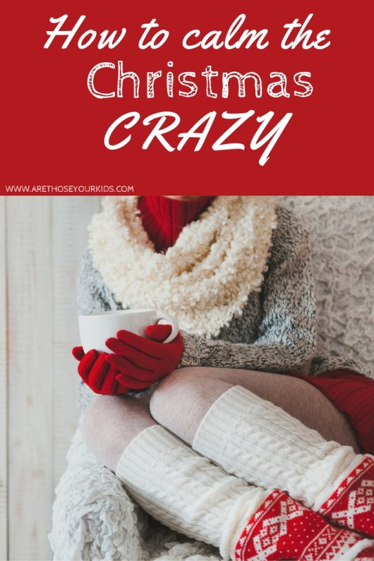 How to Calm the Christmas Crazy & Stay Sane During the Holidays