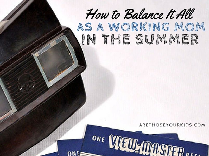balance as a working mom in the summer