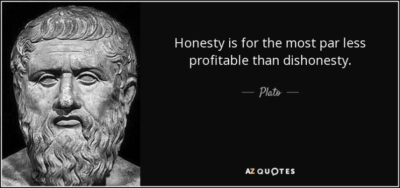 """Honesty is for the most part less profitable than dishonesty."" —Plato"