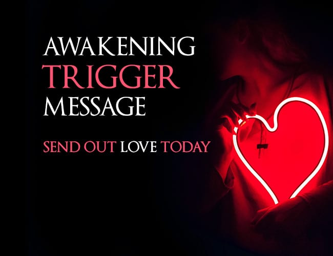 Video. Awakening Trigger Message: Send Out Love