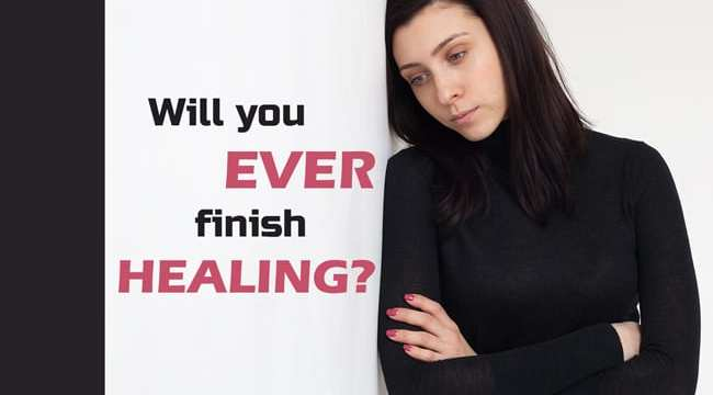 Will You Ever Finish Healing?
