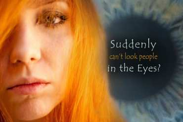 Suddenly Can't Look People in the Eyes?