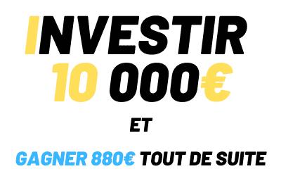 Comment investir 10000€ pour en gagner 830€ tout de suite?