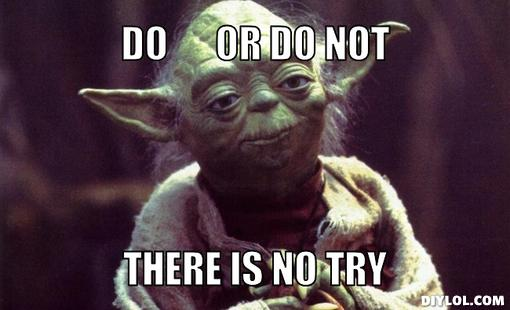 yoda approves meme generator do or do not there is no try 32cff4?resize=510%2C310&ssl=1 god loves a trier ariadne associates