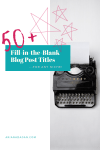 50+ Fill-in-the-Blank Blog Post Titles for any Niche!