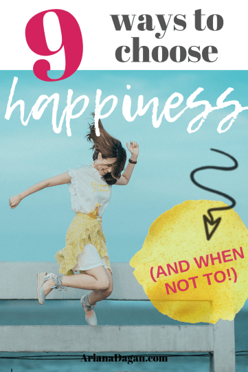 9 Ways to Choose Happiness and when not to by Ariana Dagan