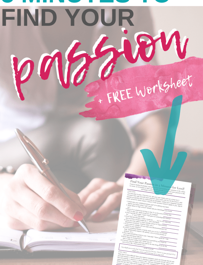 Find Your Passion in 5 Minutes or Less to Live a More Purposeful Existence + FREE PRINTABLE WORKSHEET!