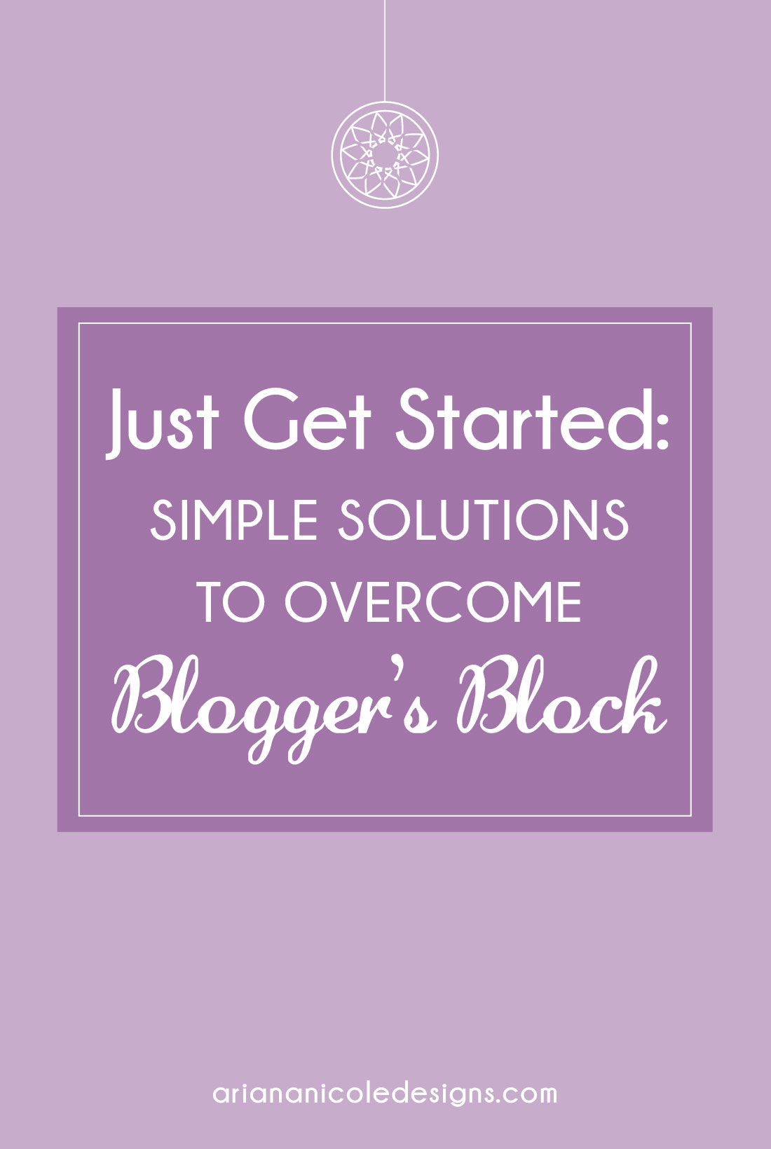 Just_Get_Started_Simple_Soltions_to_Overcome_Bloggers_Block-1100