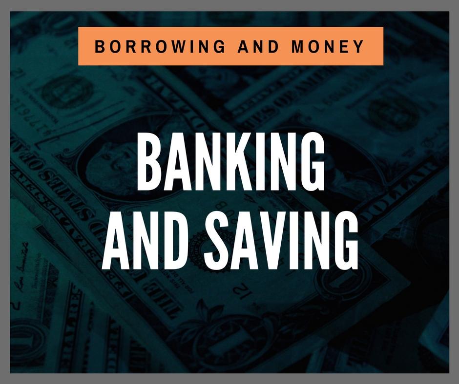 Borrowing and Money - Banking and Saving