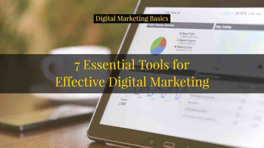 7 Essential Tools for Effective Digital Marketing