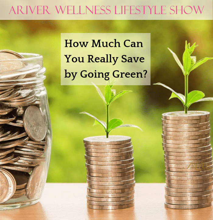ARIVER Wellness Lifestyle Show: How Much Can You Really Save by Going Green?