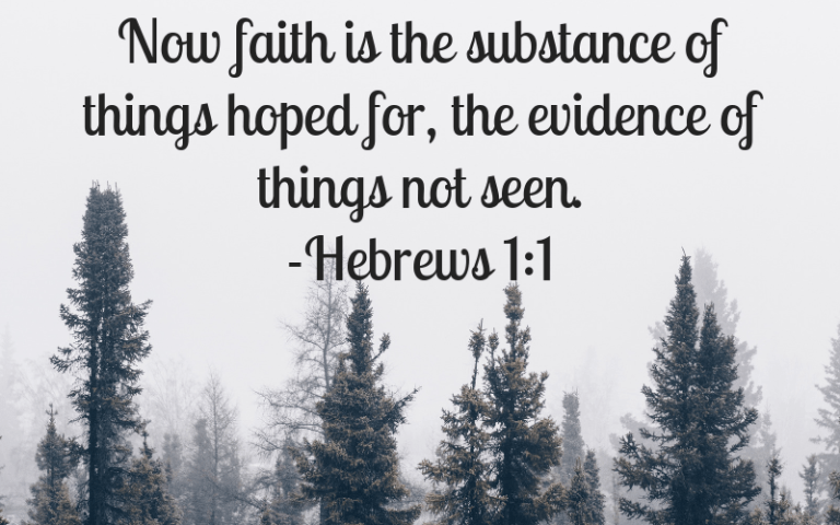 faith is the substance of things hoped for the evidence of things not seen.