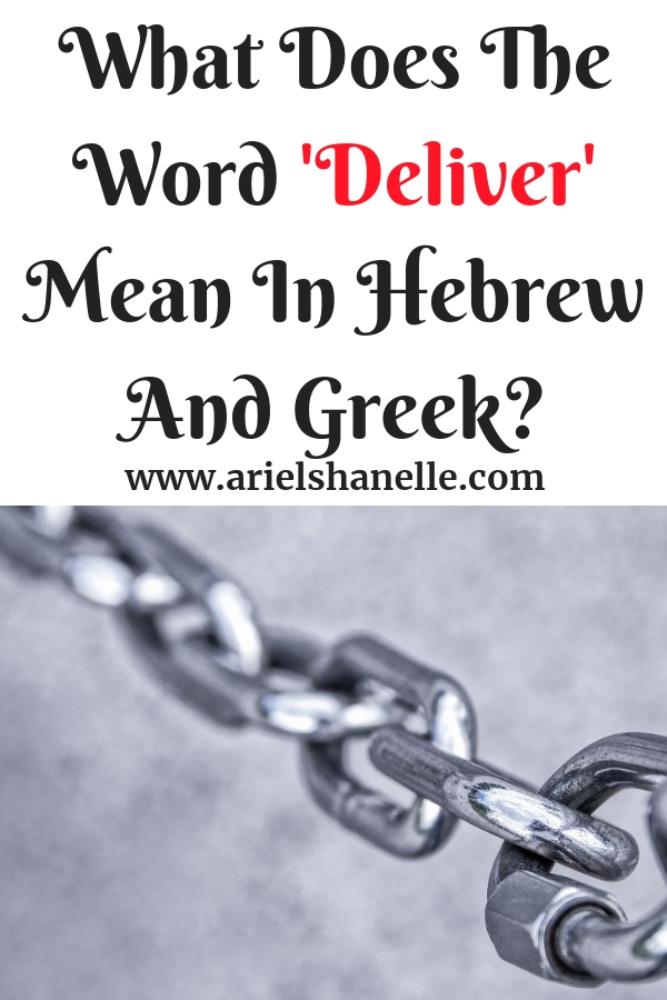 What Does The Word 'Deliver' Mean In Hebrew And Greek?