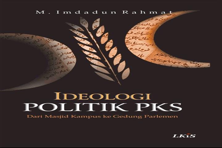 Memahami Sejarah dan Ideologi PKS serta Gerakan Islam dari Timur Tengah – Resensi Buku Ideologi Politik PKS