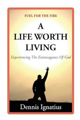 A Life Worth Living: Experiencing The Extravagance Of God