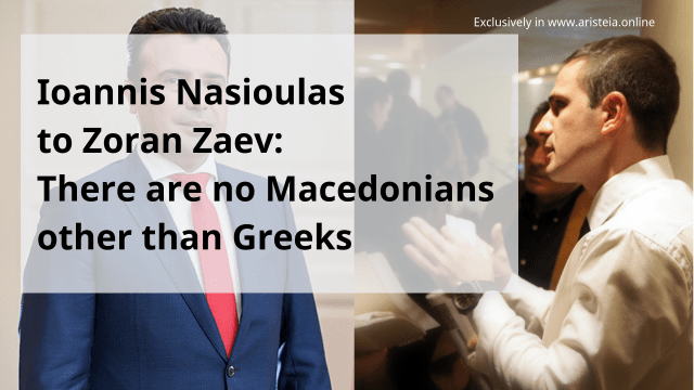 Ioannis Nasioulas to Zoran Zaev: there are no Macedonians other than Greeks