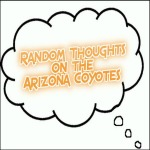 Random Thoughts On The Arizona Coyotes: Apr. 27