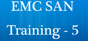 EMC Storage Training Class Five