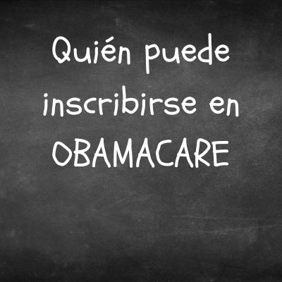 Quién puede inscribirse en Obamacare