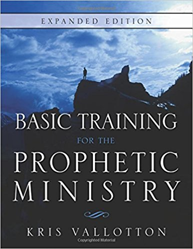 Basic Training for the Prophetic Ministry by Kris Vallotton