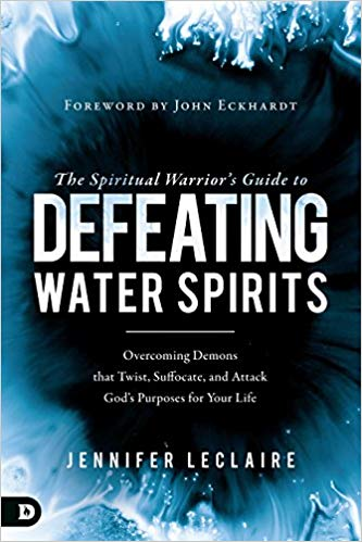 The Spiritual Warrior's Guide to Defeating Water Spirits by Jennifer Leclaire