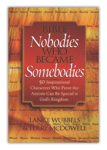 Bible Nobodies Who Became Somebodies: 50 Inspirational Characters Who Prove that Anyone Can Be Special in God's Kingdom