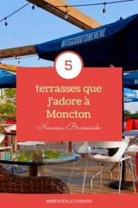 5 TERRASSES preferees ete moncton blog voyage arpenter le chemin